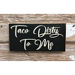 Taco Dirty To Me.  Wood Sign