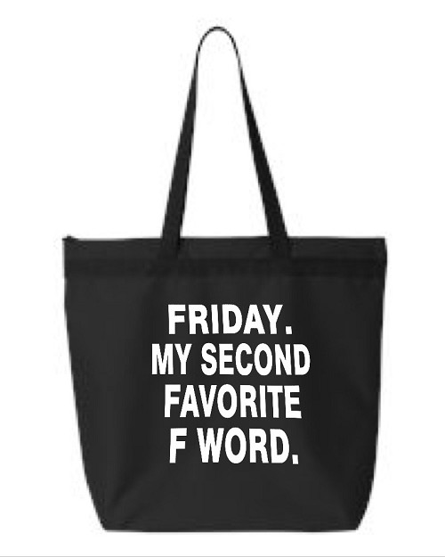 Friday.  My Second Favorite F Word.  Zipper Tote Bag