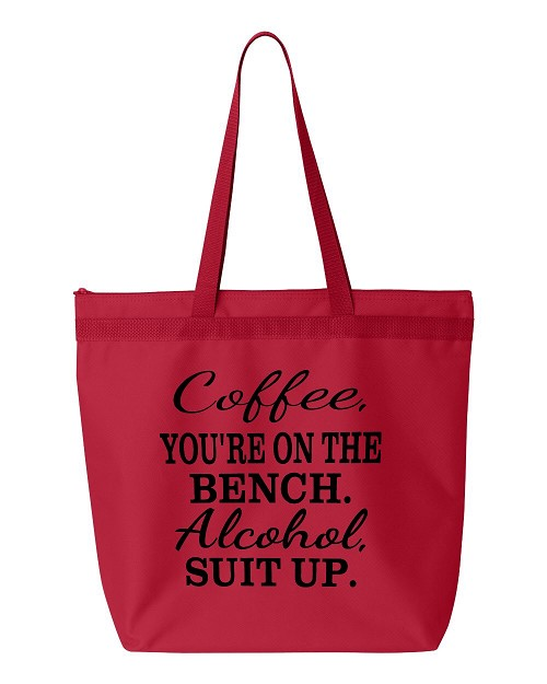 Coffee, You're On The Bench.  Alcohol, Suit Up.  Zipper Tote Bag