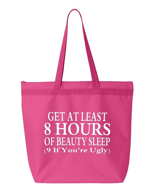 Get At Least 8 Hours Of Beauty Sleep.  (9 If You're Ugly)  Zipper Tote Bag
