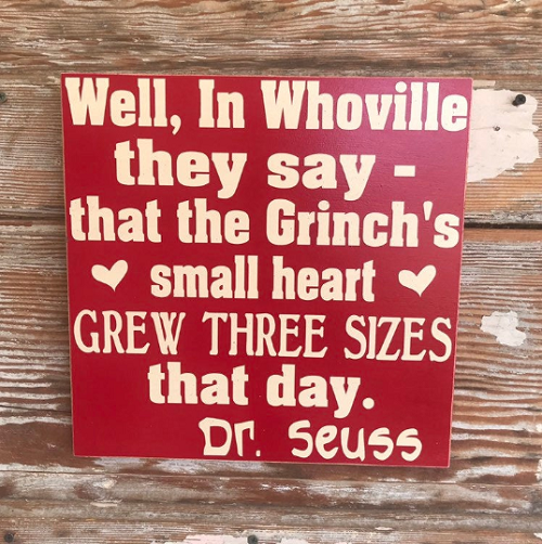 Well, In Whoville They Say That The Grinch's Small Heart Grew Three Sizes That Day.  Dr. Seuss   Wood Sign